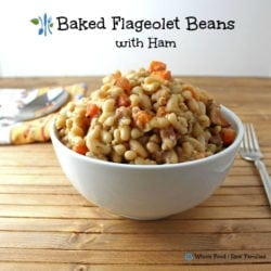 Baked Flageolet Beans with Ham. A clean eating, whole food recipe. No processed ingredients.