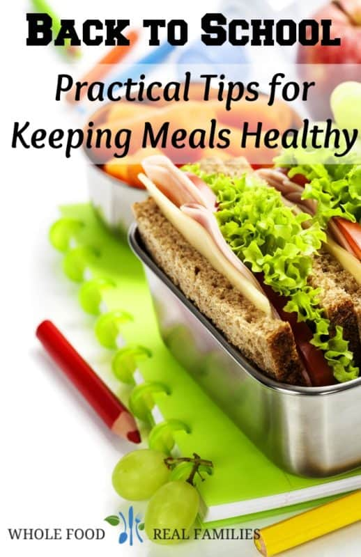 Back to School. Practical Tips for Keeping Meals Healthy - Whole Food | Real Families. www.wholefoodrealfamilies.com
