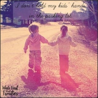 I Don't Hold My Kids' Hands in the Parking Lot