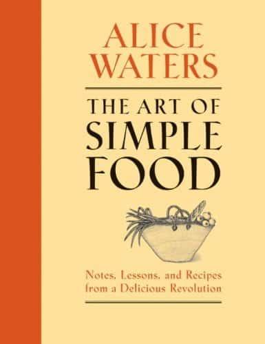The Art of Simple Food - Alice Waters
