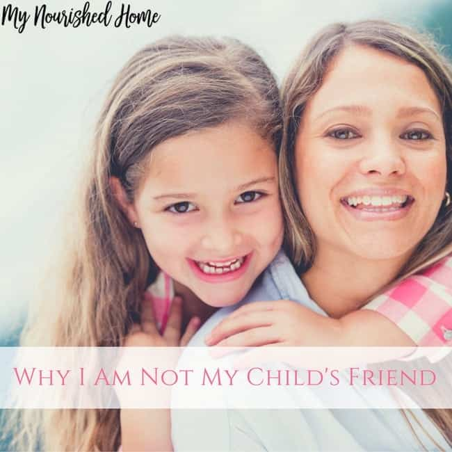 Why I Am Not My Child's Friend