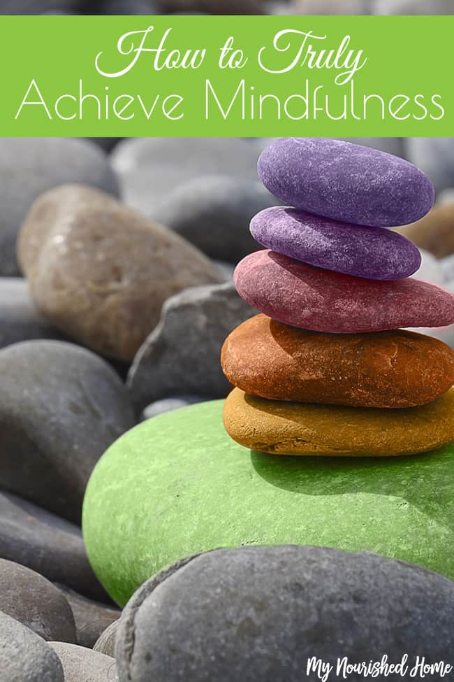 How to Truly Achieve Mindfulness