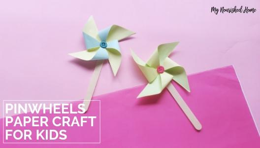 Pinwheels Paper Craft for Kids - MyNourishedHome.com