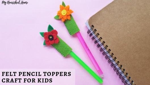 Felt Pencil Toppers Craft for Kids - MYNOURISHEDHOME.COM