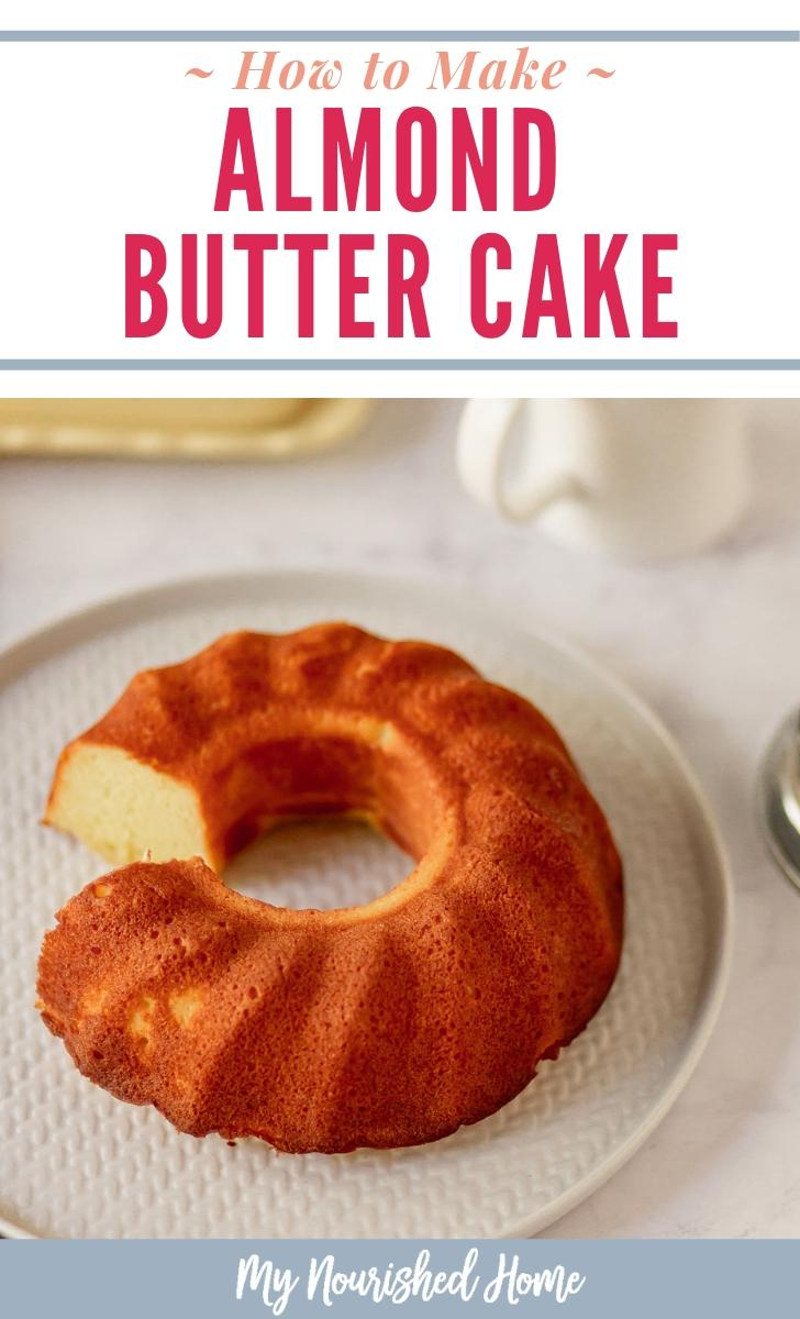 How to Make Almond Butter Cake - a Clean Butter Cake Recipe - MyNourishedHome.com