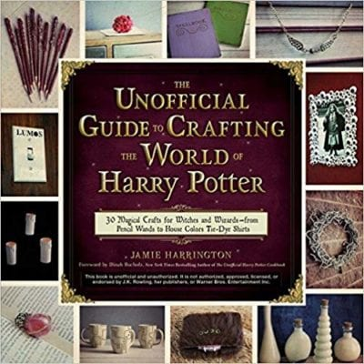 The Unofficial Guide to Crafting the World of Harry Potter: 30 Magical Crafts for Witches and Wizards Book by Jamie Harrington